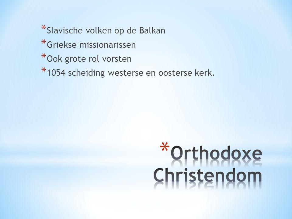 * Slavische volken op de Balkan * Griekse missionarissen * Ook grote rol vorsten * 1054 scheiding westerse en oosterse kerk.