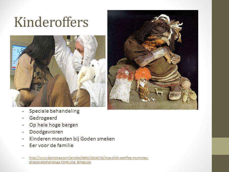 Kinderoffers -Speciale behandeling -Gedrogeerd -Op hele hoge bergen -Doodgevroren -Kinderen moesten bij Goden smeken -Eer voor de familie -http://www.