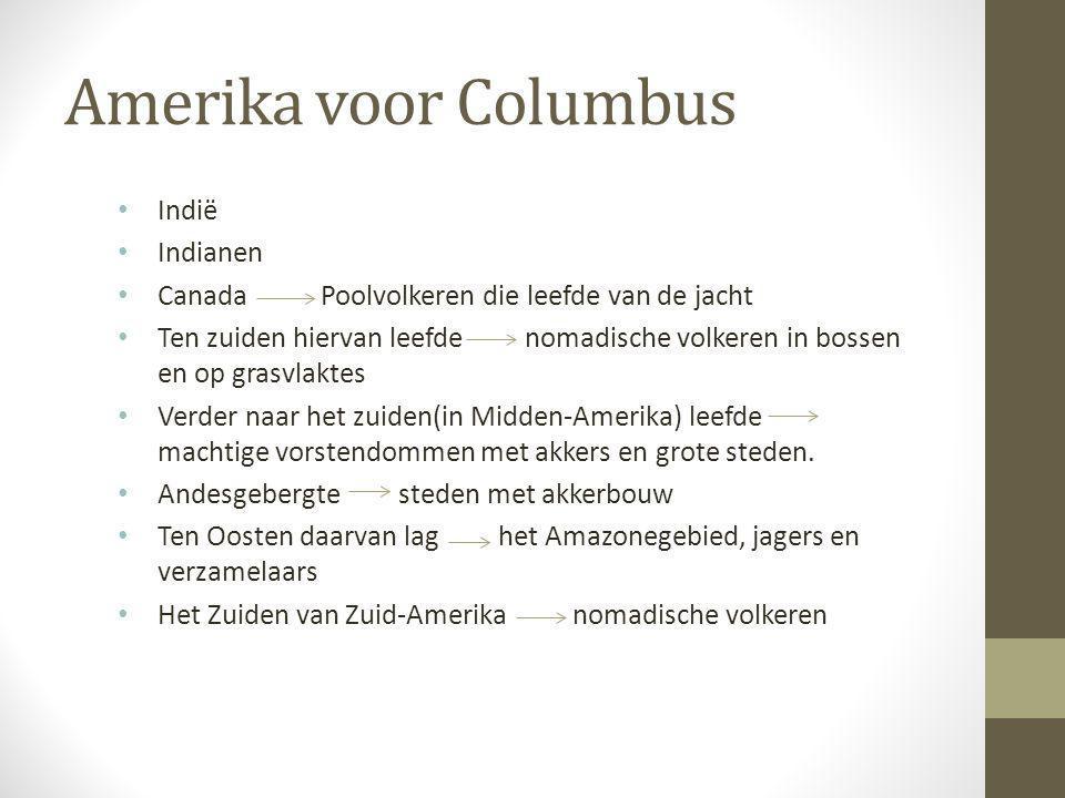 Amerika voor Columbus Indië Indianen Canada Poolvolkeren die leefde van de jacht Ten zuiden hiervan leefde nomadische volkeren in bossen en op grasvla
