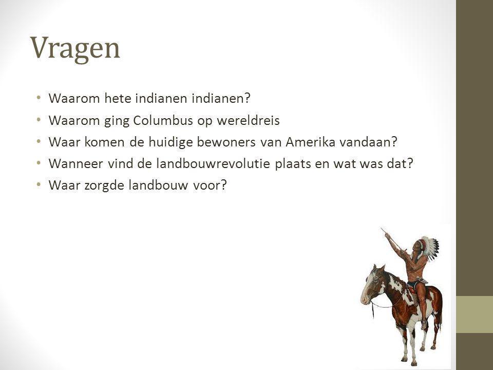 Vragen Waarom hete indianen indianen? Waarom ging Columbus op wereldreis Waar komen de huidige bewoners van Amerika vandaan? Wanneer vind de landbouwr
