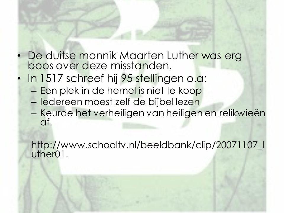 De duitse monnik Maarten Luther was erg boos over deze misstanden. In 1517 schreef hij 95 stellingen o.a: – Een plek in de hemel is niet te koop – Ied