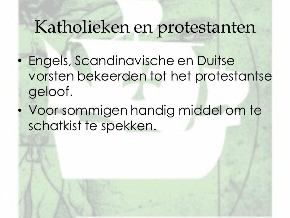 Katholieken en protestanten Engels, Scandinavische en Duitse vorsten bekeerden tot het protestantse geloof. Voor sommigen handig middel om te schatkis
