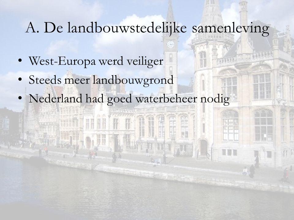 A. De landbouwstedelijke samenleving West-Europa werd veiliger Steeds meer landbouwgrond Nederland had goed waterbeheer nodig