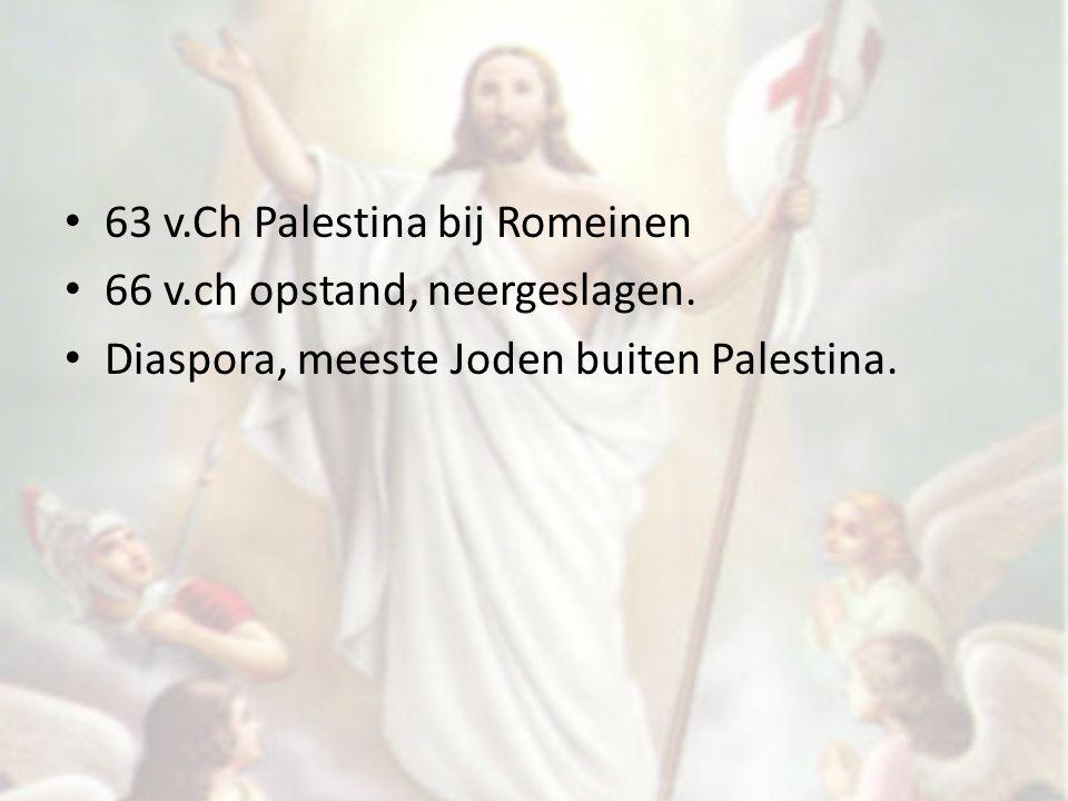 63 v.Ch Palestina bij Romeinen 66 v.ch opstand, neergeslagen. Diaspora, meeste Joden buiten Palestina.
