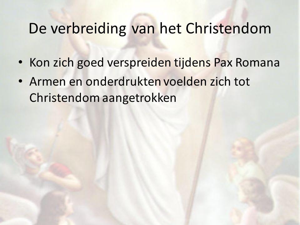 De verbreiding van het Christendom Kon zich goed verspreiden tijdens Pax Romana Armen en onderdrukten voelden zich tot Christendom aangetrokken