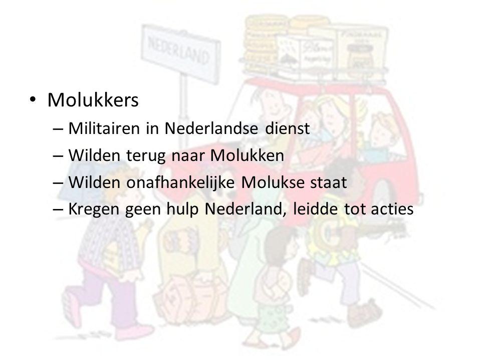 Molukkers – Militairen in Nederlandse dienst – Wilden terug naar Molukken – Wilden onafhankelijke Molukse staat – Kregen geen hulp Nederland, leidde t