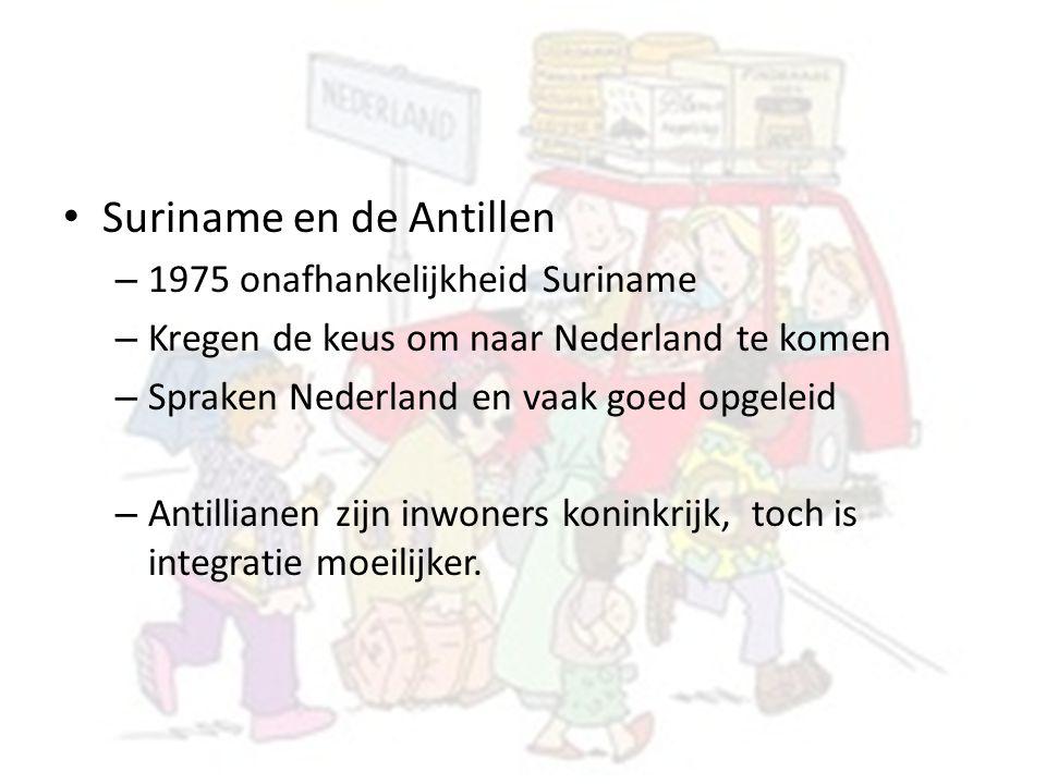 Suriname en de Antillen – 1975 onafhankelijkheid Suriname – Kregen de keus om naar Nederland te komen – Spraken Nederland en vaak goed opgeleid – Anti