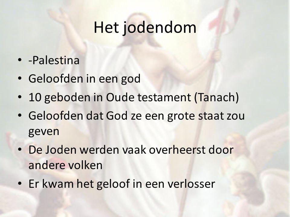 Het jodendom -Palestina Geloofden in een god 10 geboden in Oude testament (Tanach) Geloofden dat God ze een grote staat zou geven De Joden werden vaak