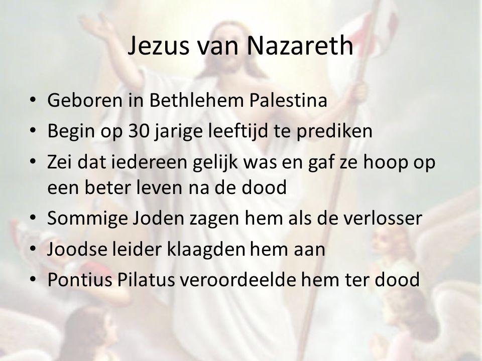 Jezus van Nazareth Geboren in Bethlehem Palestina Begin op 30 jarige leeftijd te prediken Zei dat iedereen gelijk was en gaf ze hoop op een beter leve
