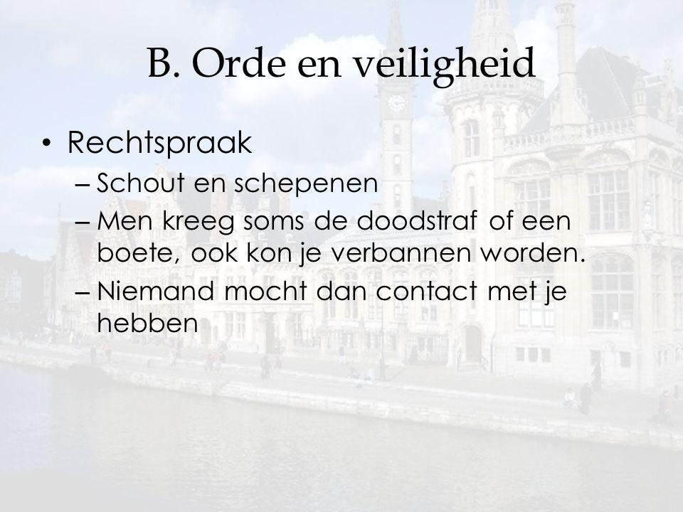 B. Orde en veiligheid Rechtspraak – Schout en schepenen – Men kreeg soms de doodstraf of een boete, ook kon je verbannen worden. – Niemand mocht dan c