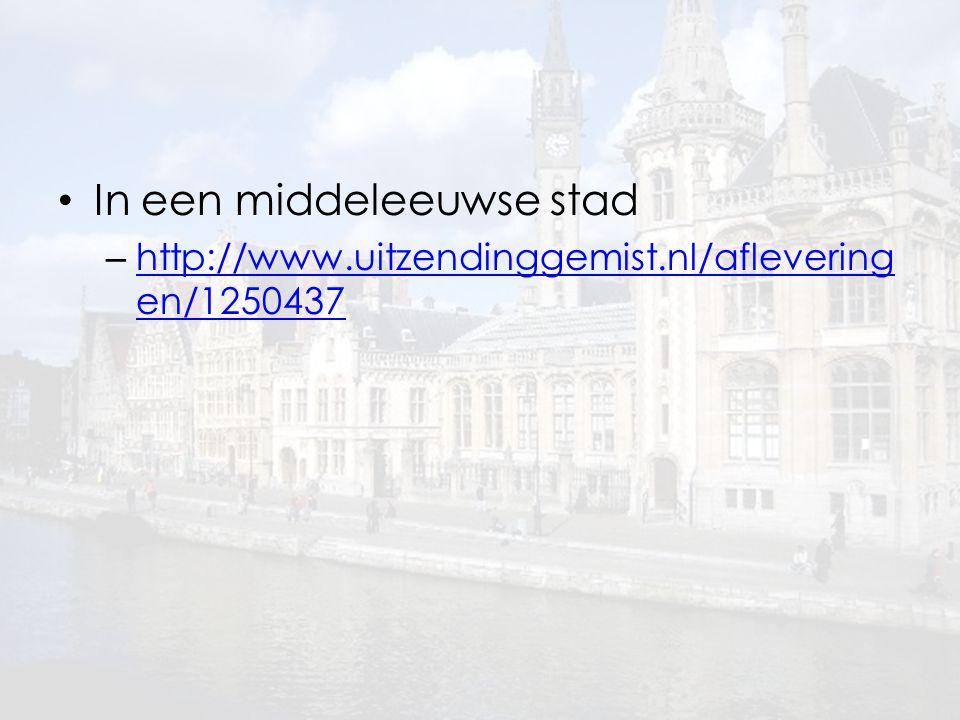 In een middeleeuwse stad – http://www.uitzendinggemist.nl/aflevering en/1250437 http://www.uitzendinggemist.nl/aflevering en/1250437