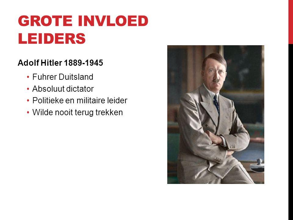 GROTE INVLOED LEIDERS Adolf Hitler 1889-1945 Fuhrer Duitsland Absoluut dictator Politieke en militaire leider Wilde nooit terug trekken