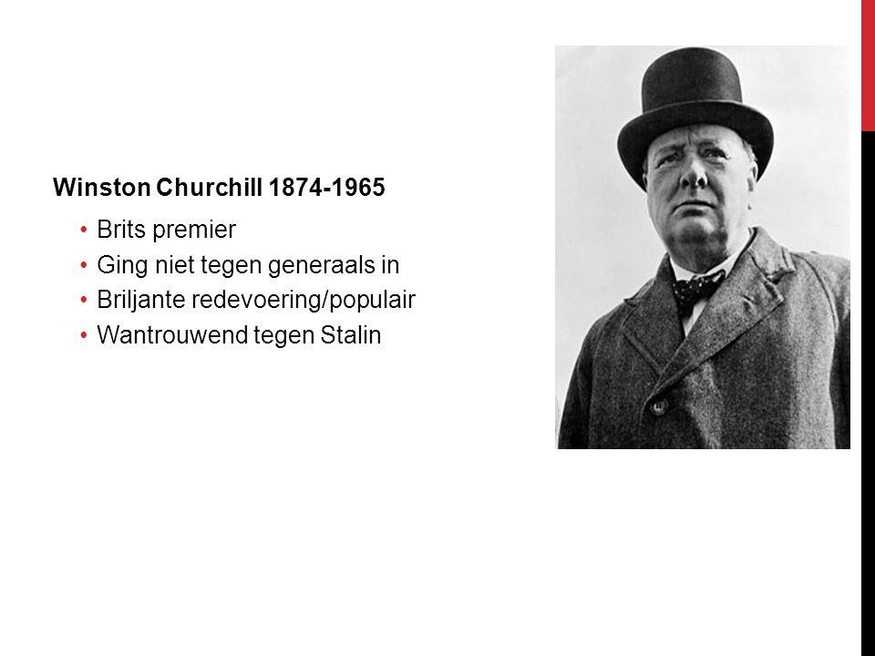 Winston Churchill 1874-1965 Brits premier Ging niet tegen generaals in Briljante redevoering/populair Wantrouwend tegen Stalin