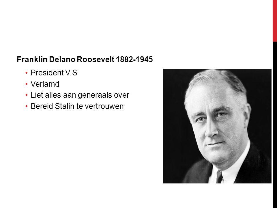 Franklin Delano Roosevelt 1882-1945 President V.S Verlamd Liet alles aan generaals over Bereid Stalin te vertrouwen