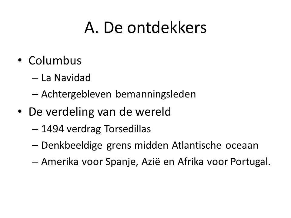 A. De ontdekkers Columbus – La Navidad – Achtergebleven bemanningsleden De verdeling van de wereld – 1494 verdrag Torsedillas – Denkbeeldige grens mid