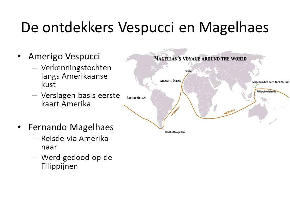 De ontdekkers Vespucci en Magelhaes Amerigo Vespucci – Verkenningstochten langs Amerikaanse kust – Verslagen basis eerste kaart Amerika Fernando Magel