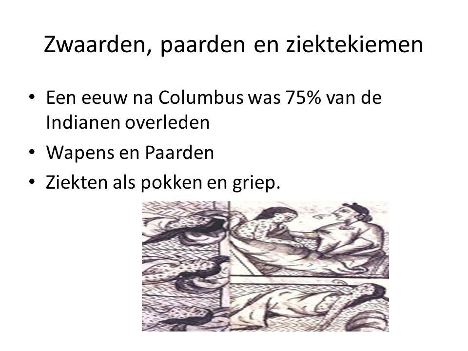 Zwaarden, paarden en ziektekiemen Een eeuw na Columbus was 75% van de Indianen overleden Wapens en Paarden Ziekten als pokken en griep.