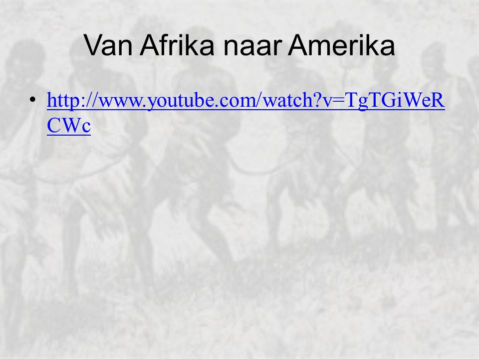 Van Afrika naar Amerika http://www.youtube.com/watch?v=TgTGiWeR CWc http://www.youtube.com/watch?v=TgTGiWeR CWc