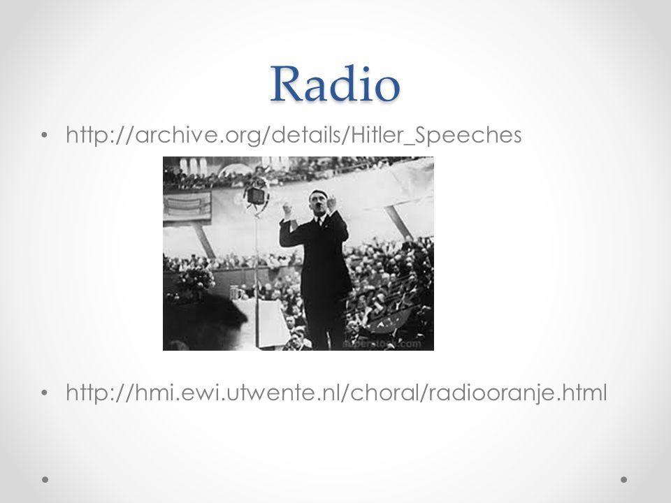 Radio http://archive.org/details/Hitler_Speeches http://hmi.ewi.utwente.nl/choral/radiooranje.html