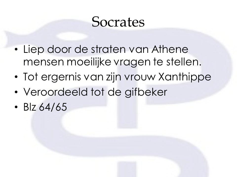 Socrates Liep door de straten van Athene mensen moeilijke vragen te stellen. Tot ergernis van zijn vrouw Xanthippe Veroordeeld tot de gifbeker Blz 64/