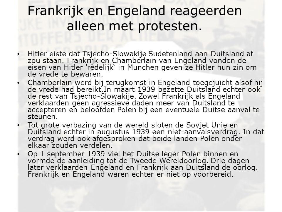 Frankrijk en Engeland reageerden alleen met protesten. Hitler eiste dat Tsjecho-Slowakije Sudetenland aan Duitsland af zou staan. Frankrijk en Chamber
