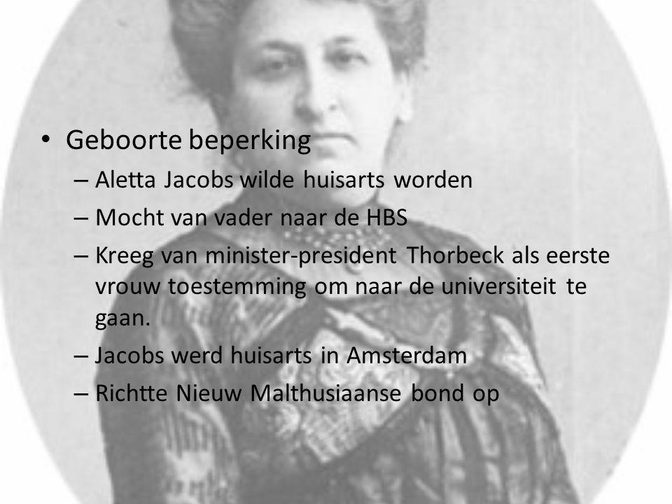Geboorte beperking – Aletta Jacobs wilde huisarts worden – Mocht van vader naar de HBS – Kreeg van minister-president Thorbeck als eerste vrouw toestemming om naar de universiteit te gaan.