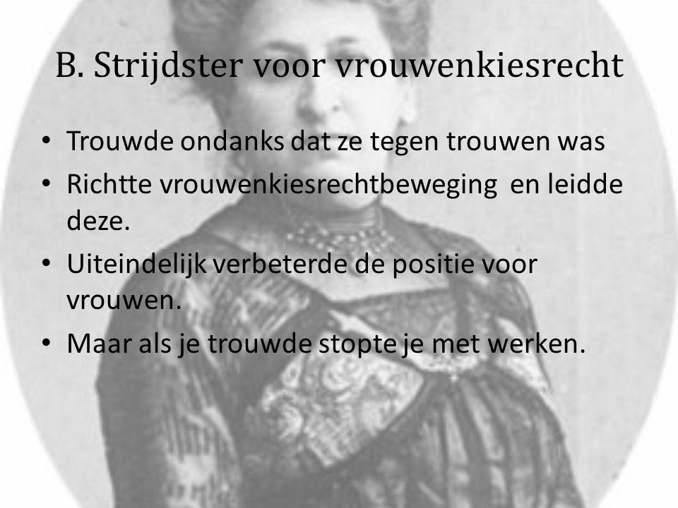 B. Strijdster voor vrouwenkiesrecht Trouwde ondanks dat ze tegen trouwen was Richtte vrouwenkiesrechtbeweging en leidde deze. Uiteindelijk verbeterde
