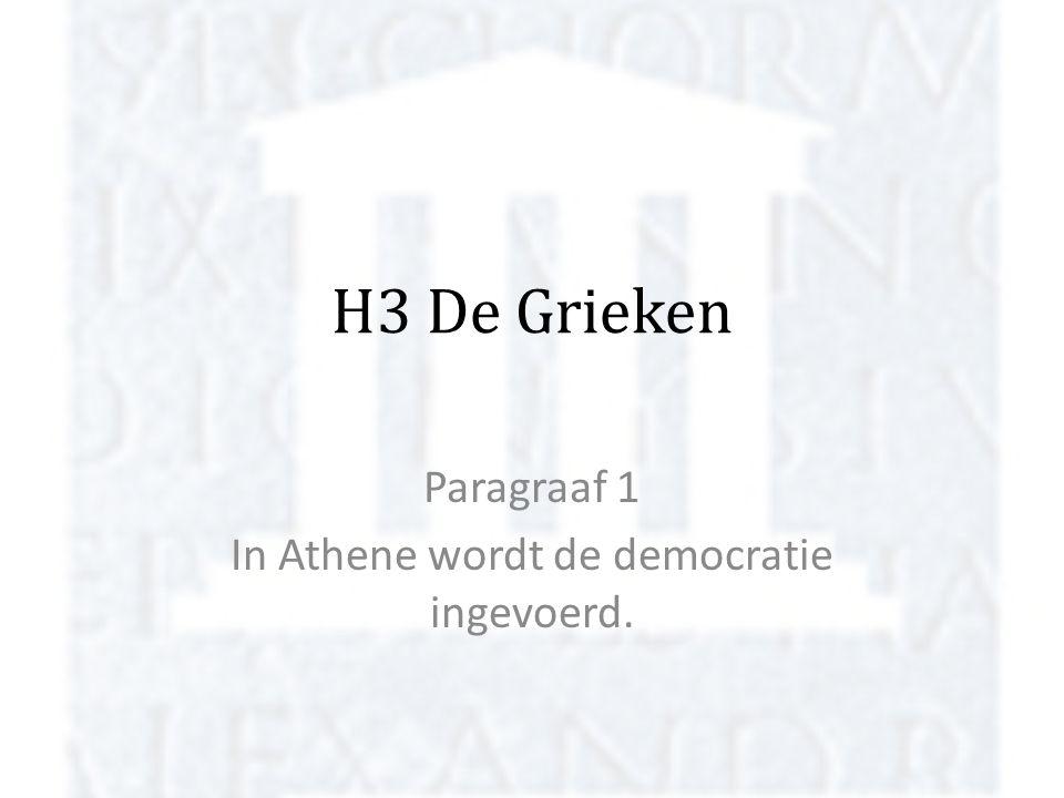 H3 De Grieken Paragraaf 1 In Athene wordt de democratie ingevoerd.