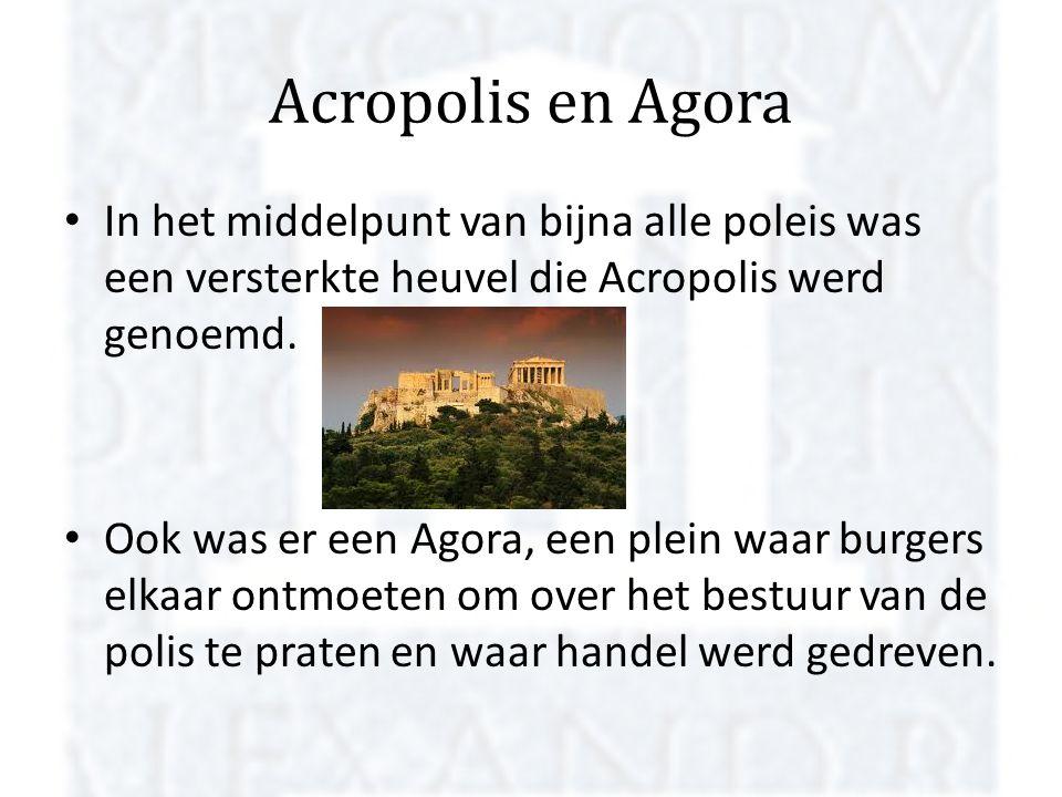 Acropolis en Agora In het middelpunt van bijna alle poleis was een versterkte heuvel die Acropolis werd genoemd. Ook was er een Agora, een plein waar