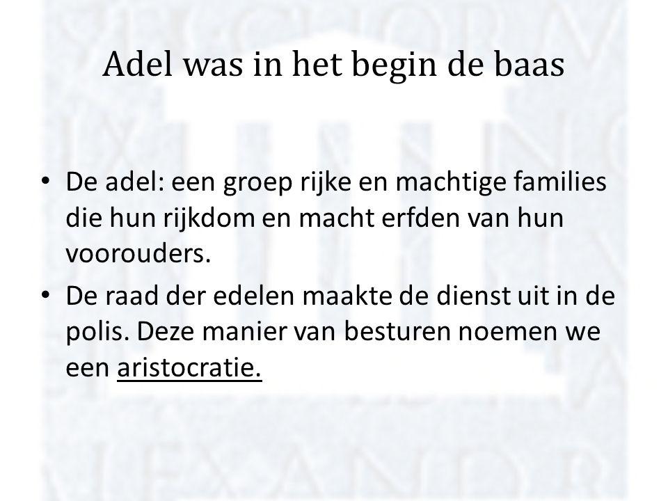 Adel was in het begin de baas De adel: een groep rijke en machtige families die hun rijkdom en macht erfden van hun voorouders. De raad der edelen maa