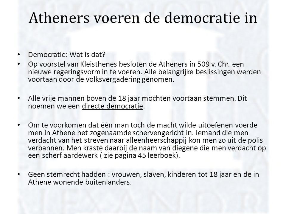 Atheners voeren de democratie in Democratie: Wat is dat? Op voorstel van Kleisthenes besloten de Atheners in 509 v. Chr. een nieuwe regeringsvorm in t