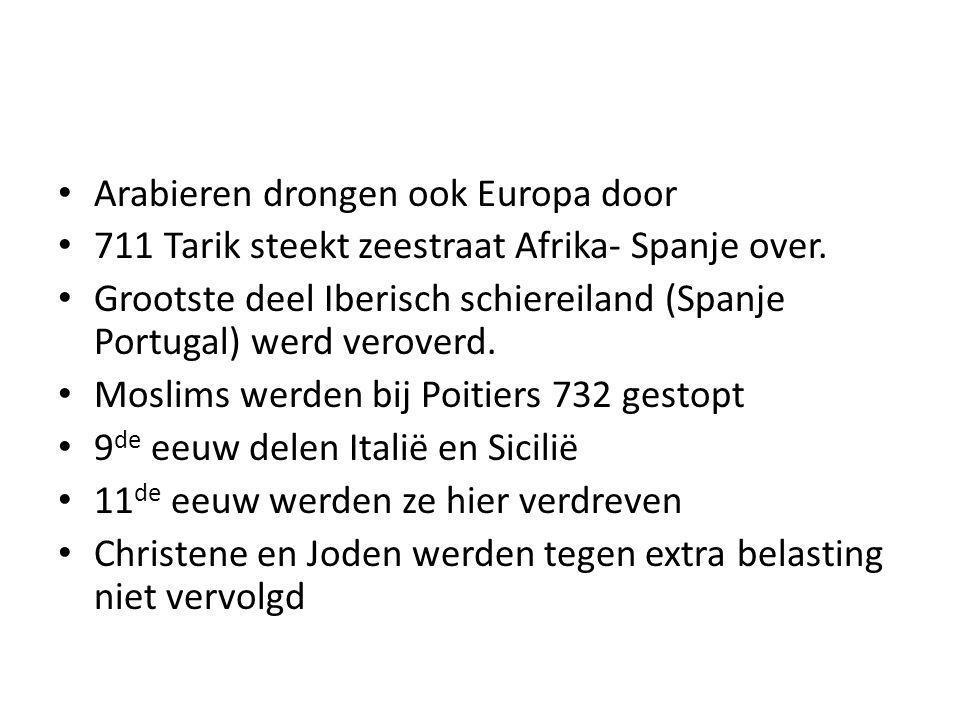 Arabieren drongen ook Europa door 711 Tarik steekt zeestraat Afrika- Spanje over. Grootste deel Iberisch schiereiland (Spanje Portugal) werd veroverd.
