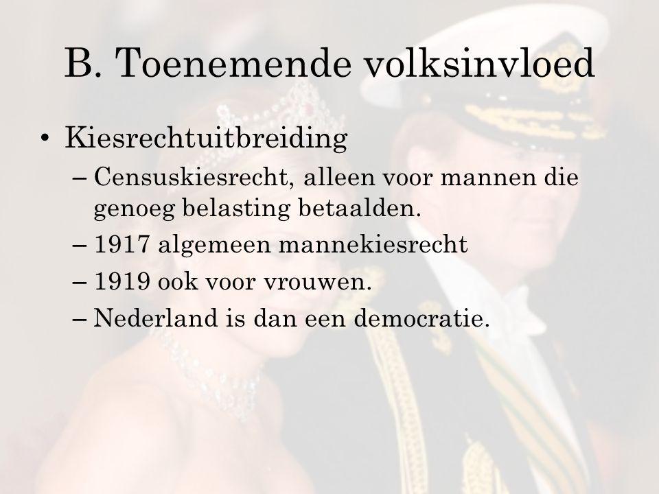 B. Toenemende volksinvloed Kiesrechtuitbreiding – Censuskiesrecht, alleen voor mannen die genoeg belasting betaalden. – 1917 algemeen mannekiesrecht –