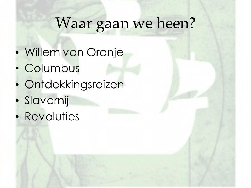 Waar gaan we heen? Willem van Oranje Columbus Ontdekkingsreizen Slavernij Revoluties