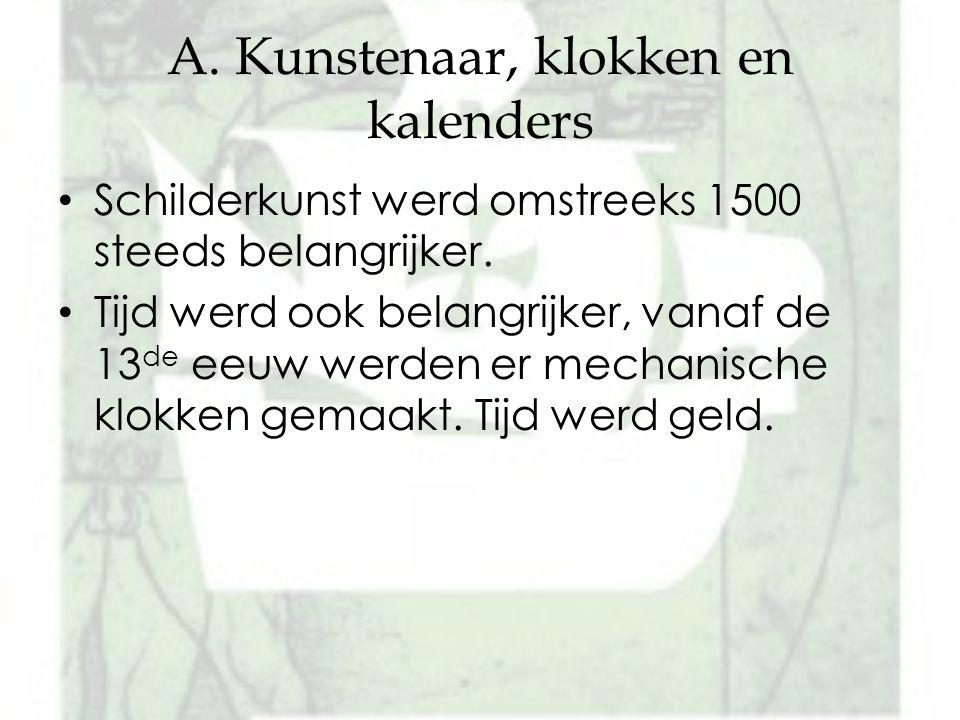 A. Kunstenaar, klokken en kalenders Schilderkunst werd omstreeks 1500 steeds belangrijker. Tijd werd ook belangrijker, vanaf de 13 de eeuw werden er m