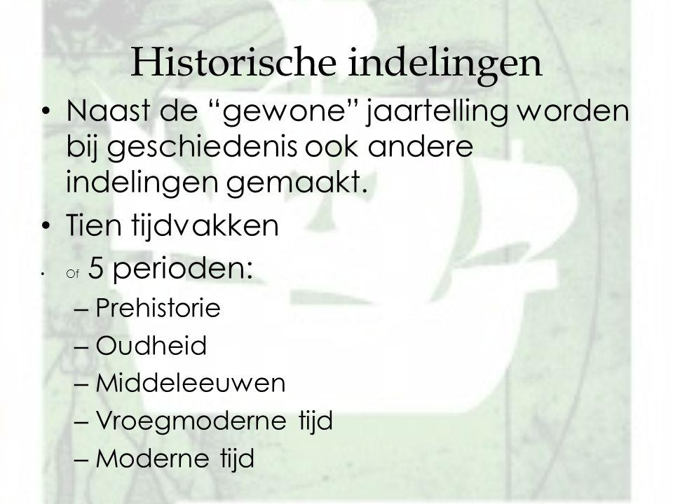 """Historische indelingen Naast de """"gewone"""" jaartelling worden bij geschiedenis ook andere indelingen gemaakt. Tien tijdvakken Of 5 perioden: – Prehistor"""
