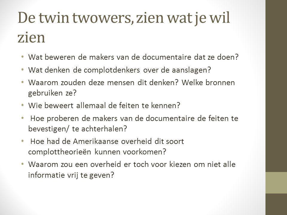 De twin twowers, zien wat je wil zien Wat beweren de makers van de documentaire dat ze doen? Wat denken de complotdenkers over de aanslagen? Waarom zo