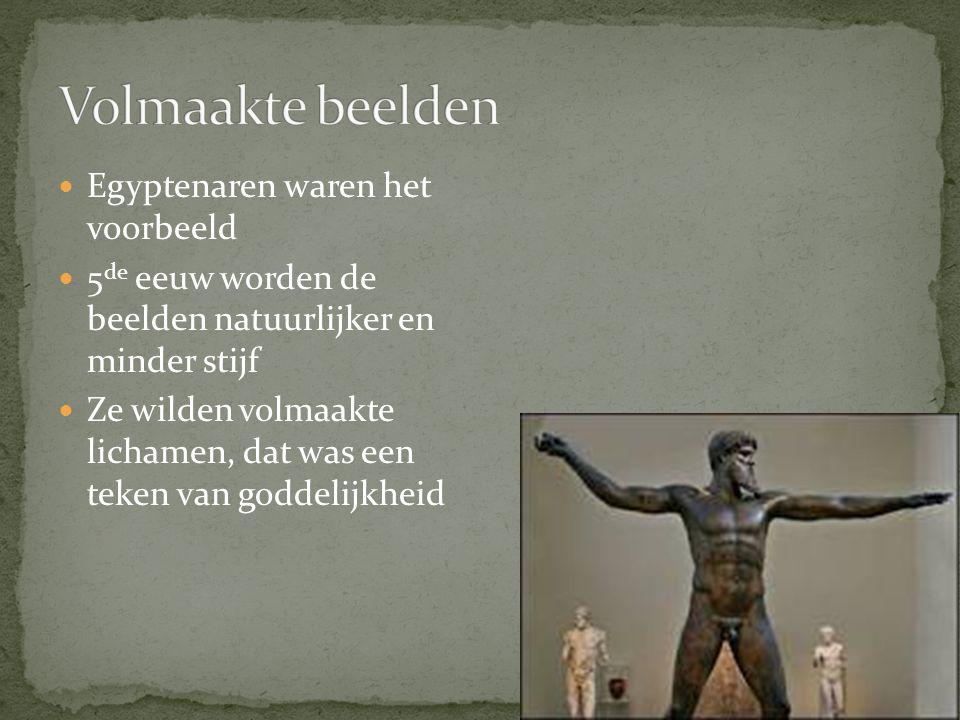 Egyptenaren waren het voorbeeld 5 de eeuw worden de beelden natuurlijker en minder stijf Ze wilden volmaakte lichamen, dat was een teken van goddelijk