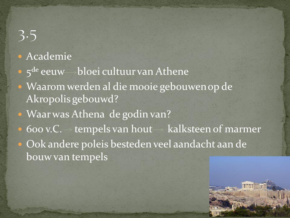 Academie 5 de eeuw bloei cultuur van Athene Waarom werden al die mooie gebouwen op de Akropolis gebouwd? Waar was Athena de godin van? 600 v.C. tempel