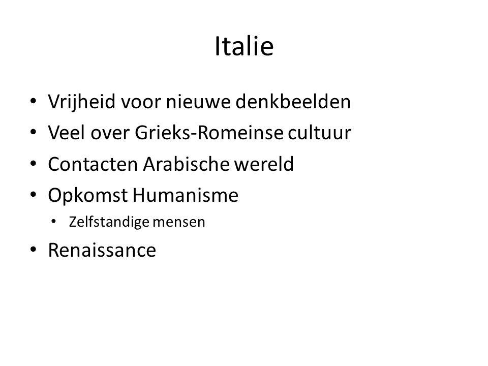 Italie Vrijheid voor nieuwe denkbeelden Veel over Grieks-Romeinse cultuur Contacten Arabische wereld Opkomst Humanisme Zelfstandige mensen Renaissance