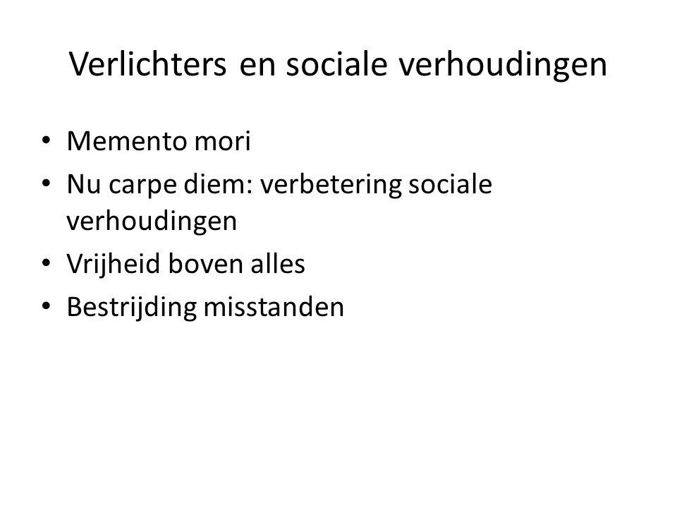 Verlichters en sociale verhoudingen Memento mori Nu carpe diem: verbetering sociale verhoudingen Vrijheid boven alles Bestrijding misstanden