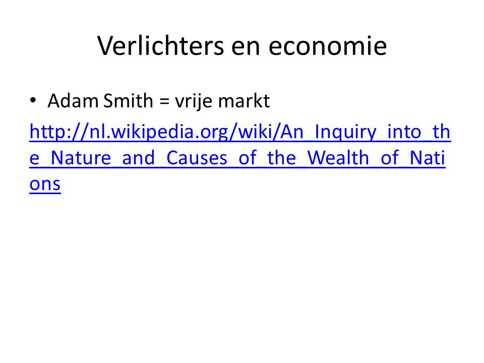 Verlichters en economie Adam Smith = vrije markt http://nl.wikipedia.org/wiki/An_Inquiry_into_th e_Nature_and_Causes_of_the_Wealth_of_Nati ons