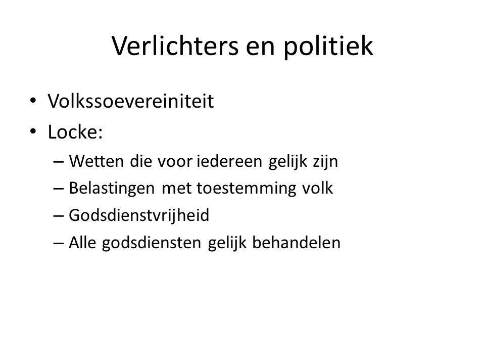 Verlichters en politiek Volkssoevereiniteit Locke: – Wetten die voor iedereen gelijk zijn – Belastingen met toestemming volk – Godsdienstvrijheid – Al