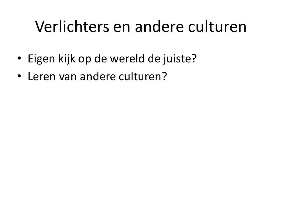 Verlichters en andere culturen Eigen kijk op de wereld de juiste? Leren van andere culturen?