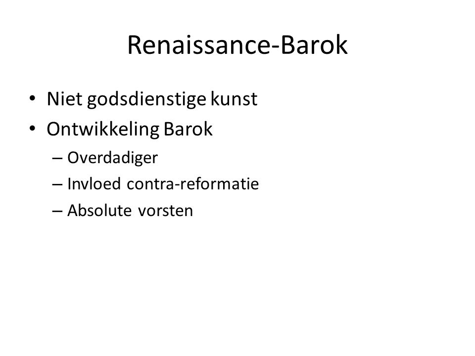 Renaissance-Barok Niet godsdienstige kunst Ontwikkeling Barok – Overdadiger – Invloed contra-reformatie – Absolute vorsten