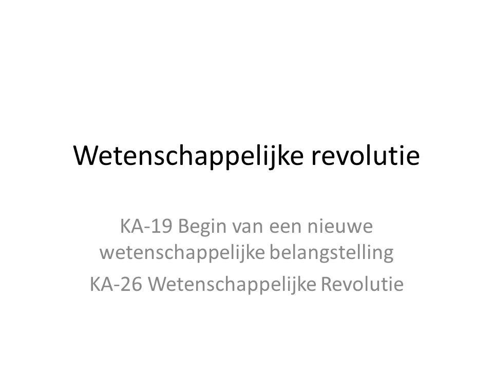 Wetenschappelijke revolutie KA-19 Begin van een nieuwe wetenschappelijke belangstelling KA-26 Wetenschappelijke Revolutie