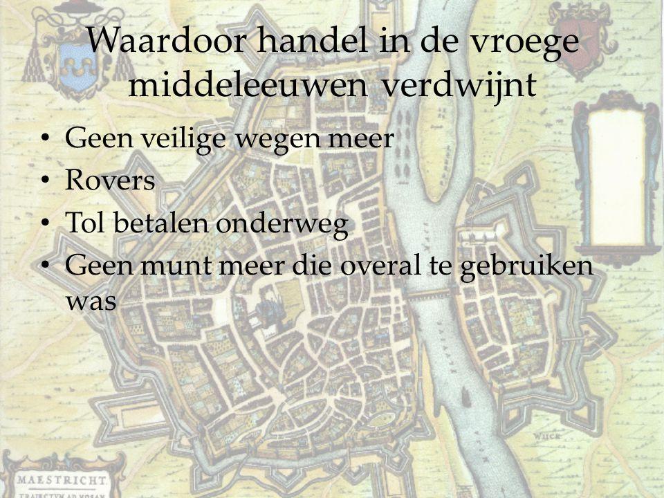 Waardoor handel in de vroege middeleeuwen verdwijnt Geen veilige wegen meer Rovers Tol betalen onderweg Geen munt meer die overal te gebruiken was