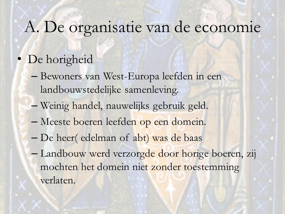 A. De organisatie van de economie De horigheid – Bewoners van West-Europa leefden in een landbouwstedelijke samenleving. – Weinig handel, nauwelijks g