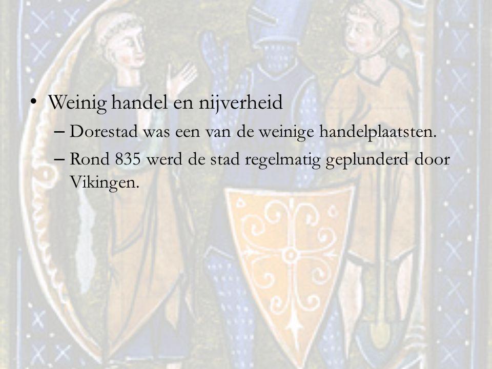Weinig handel en nijverheid – Dorestad was een van de weinige handelplaatsten. – Rond 835 werd de stad regelmatig geplunderd door Vikingen.
