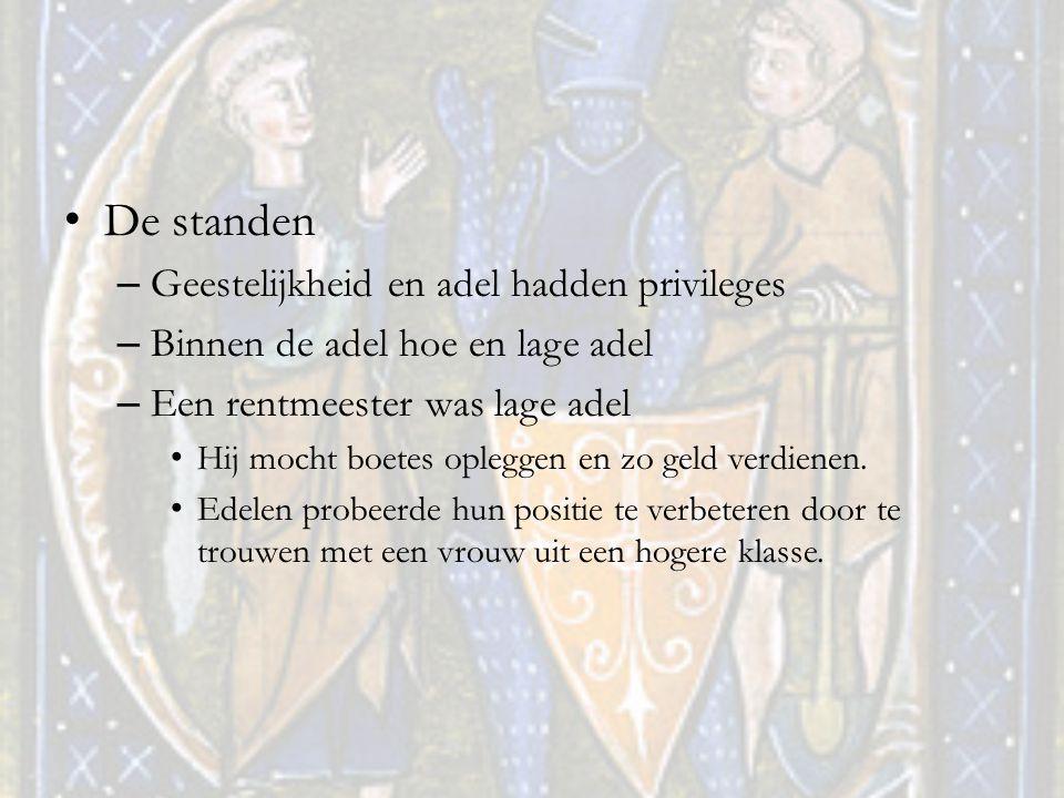 De standen – Geestelijkheid en adel hadden privileges – Binnen de adel hoe en lage adel – Een rentmeester was lage adel Hij mocht boetes opleggen en zo geld verdienen.